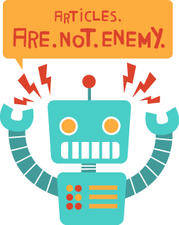 Robot: 		Articles. Are. Not. Enemy.